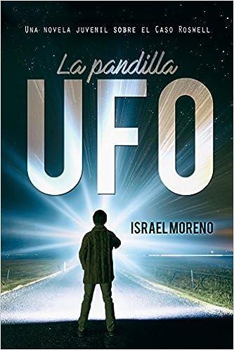 Amazon.com: LA PANDILLA UFO: Una aventura juvenil sobre el caso Ovni de Roswell (Spanish Edition) (9781717747617): Israel Moreno, Teloseditamos Servicios ...