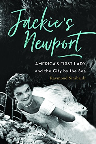 Jackie's Newport: America's First Lady and the City by the ()
