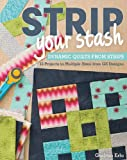 Strip Your Stash: Dynamic Quilts Made from Strips, 12 Projects in Multiple Sizes from GE Designs