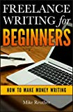 Freelance Writing for Beginners: How to Make Money Writing (1)