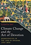 Climate Change and the Art of Devotion: Geoaesthetics in the Land of Krishna, 1550-1850 (Global South Asia)