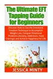 The Ultimate EFT Tapping Guide for Beginners: Discover How to Use the Emotional Freedom Technique to Accomplish Weight Loss, Conquer Emotional Problems, & Achieve Happiness for Life