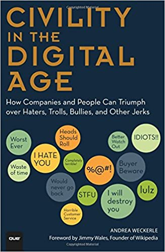 Civility in the Digital Age: How Companies and People Can Triumph over  Haters, Trolls, Bullies and Other Jerks (Que Biz-Tech): Andrea Weckerle: ...