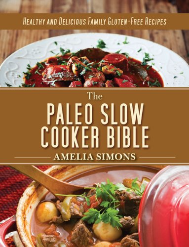 The Paleo Slow Cooker Bible: Healthy and Delicious Family Gluten-Free Recipes (Cat Crock Pot compare prices)