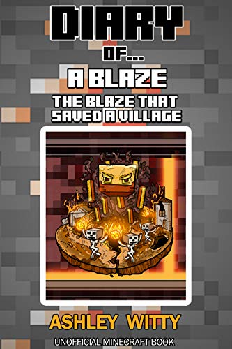 Diary of a Blaze: The Blaze that Saved a Village (An Unofficial Minecraft Book)
