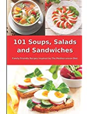 101 Soups, Salads and Sandwiches: Family-Friendly Recipes Inspired by The Mediterranean Diet: Superfood Cookbook for Busy People on a Budget