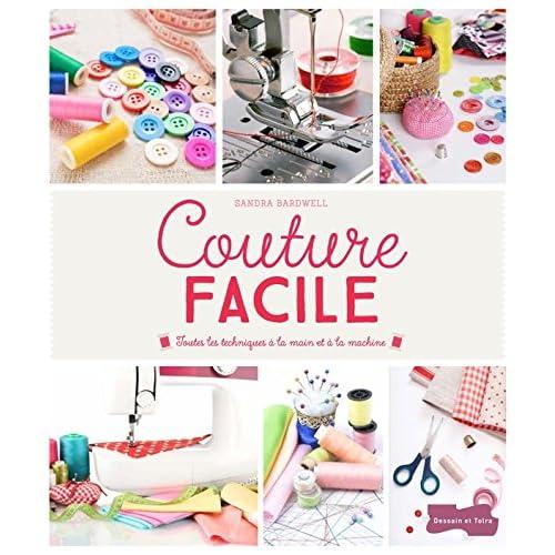 Couture facile - Toutes les techniques à la main et à la machine