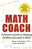 Math Coach: A Parent's Guide to Helping Children Succeed in Math by Wayne A. Wickelgren (2001-07-01)