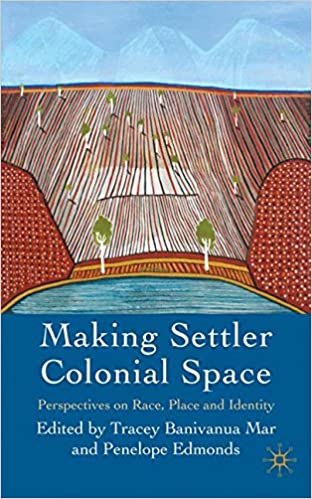 making-settler-colonial-space-perspectives-on-race-place-and-identity