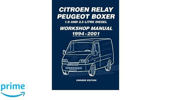 Citroen Relay Peugeot Boxer 1.9 and 2.5 Diesel Workshop Manual 1994-2001: Workshop Manual: Brooklands Books: 9781783180561: Amazon.com: Books