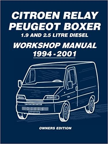 Citroen Relay Peugeot Boxer 1.9 and 2.5 Diesel Workshop Manual 1994-2001: Workshop Manual
