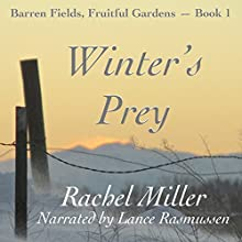 Winter's Prey: Barren Fields, Fruitful Gardens, Book 1 Audiobook by Rachel Miller Narrated by Lance Rasmussen