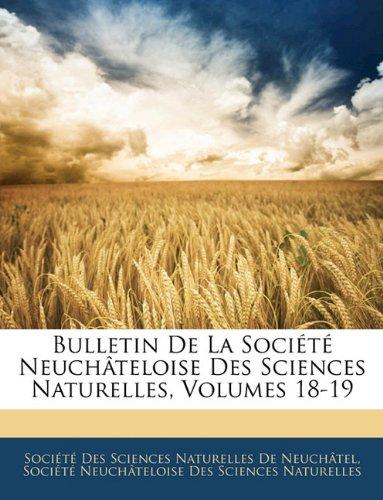 Bulletin De La Société Neuchâteloise Des Sciences Naturelles, Volumes 18-19 (French Edition) pdf