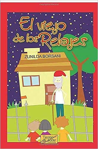 El viejo de los relojes (Spanish Edition): Ss. Zunilda Borsani Z.B, Ilus Oscar Ivan Hernandez: 9789588962092: Amazon.com: Books