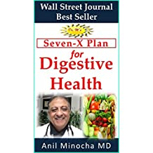 Dr. M's Seven-X Plan for Digestive Health: Acid Reflux, Ulcers, Hiatal Hernia, Probiotics, Leaky Gut, Gluten-free Gastroparesis, Constipation, Colitis, ... & more (Digestive Wellness Book 1)