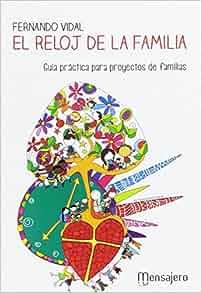 El reloj de la familia: Guía práctica para proyectos de familias: Fernando Vidal: 9788427139121: Amazon.com: Books