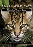 Small Wild Cats – The Animal Answer Guide (The Animal Answer Guides: Q&A for the Curious Naturalist)