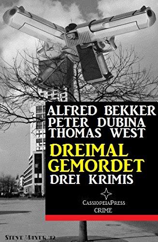 Dreimal gemordet: Drei Krimis: Cassiopeiapress Thriller Spannung (German Edition)
