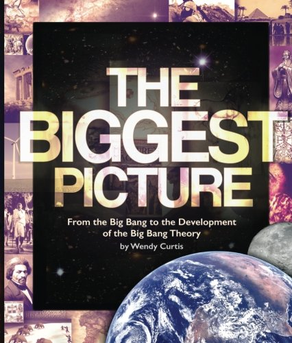 The Biggest Picture: From the Big Bang to the Development of the Big Bang Theory.