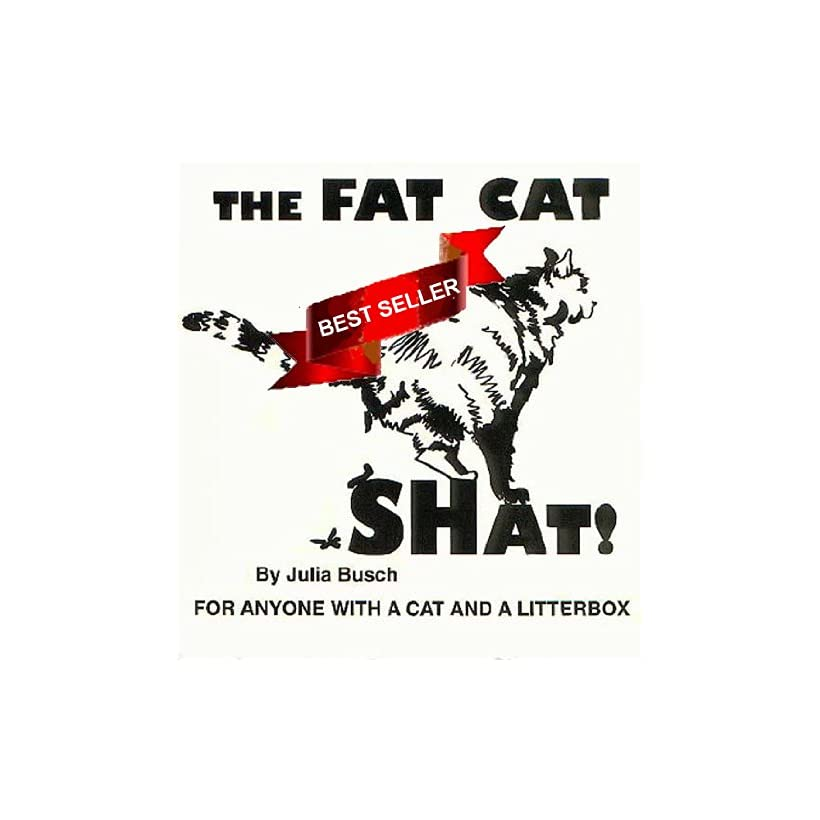 THE FAT CAT SHAT FOR ANYONE WITH A CAT AND A LITTERBOX
