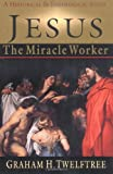 Jesus the Miracle Worker, Graham H. Twelftree, 0830815961