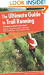 The Ultimate Guide to Trail Running,...