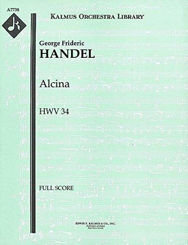 Alcina, HWV 34: Full Score [A7738] by E.F.Kalmus