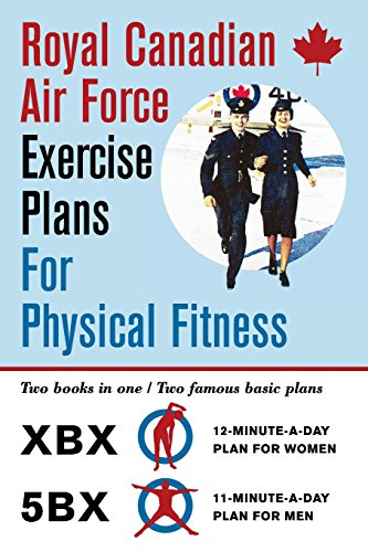 Royal Canadian Air Force Exercise Plans for Physical Fitness: Two Books in One / Two Famous Basic Plans (The XBX Plan for Women, the 5BX Plan for Men) (Best Workout For Lazy People)