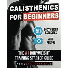 Calisthenics for Beginners: 50 Bodyweight Exercises   The #1 Bodyweight Training Starter Guide (The SUPERHUMAN Series)