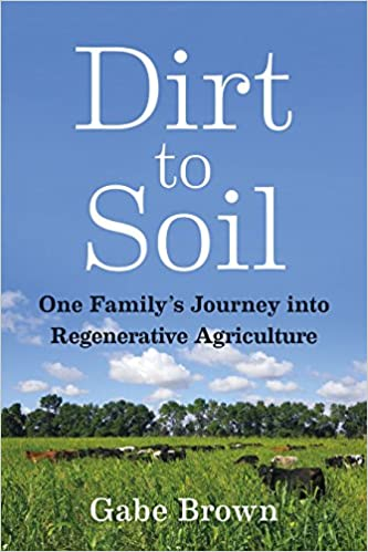 Dirt To Soil: One Family's Journey Into Regenerative Agriculture por Gabe Brown Gratis