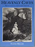 Heavenly Caves : Reflections on the Garden Grotto, Miller, Naomi, 0807609676