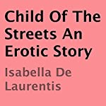 Child of the Streets: An Erotic Story | Isabella De Laurentis