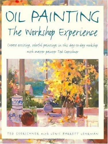 Oil Painting: The Workshop Experience by Ted Goerschner(February 1, 2001) Paperback
