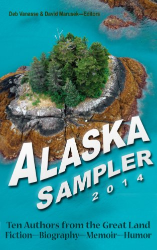 Alaska Sampler 2014: Ten Authors from the Great Land: Fiction - Biography - Memoir - Humor