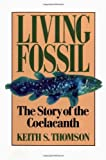 Living Fossil: The Story of the Coelacanth by Keith Stewart Thomson (1992-07-17)