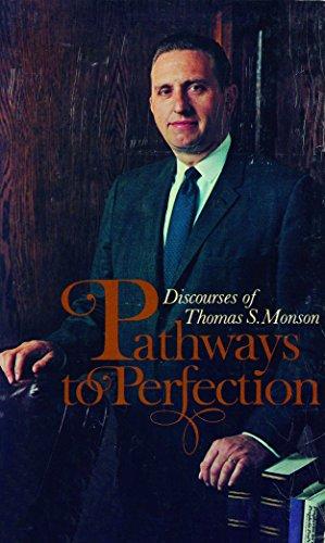 Pathways to perfection;: Discourses of Thomas S. Monson