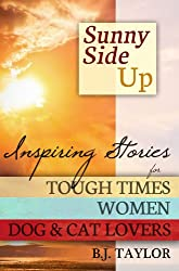 SUNNY SIDE UP: Inspiring Stories for Tough Times, Women, Dog & Cat Lovers
