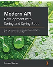 Modern API Development with Spring and Spring Boot: Design highly scalable and maintainable APIs with REST, gRPC, GraphQL, and the reactive paradigm