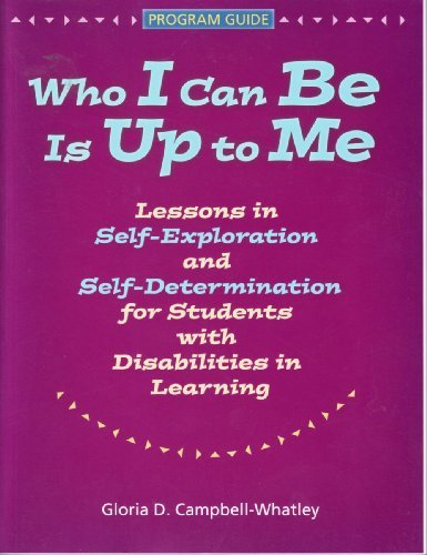 Who I Can Be Is Up to Me: Lessons in Self-Exploration and Self-Determination for Students With Disabilities in Learning by Gloria D. Campbell-Whatley (2004-04-02)