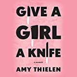Give a Girl a Knife: A Memoir