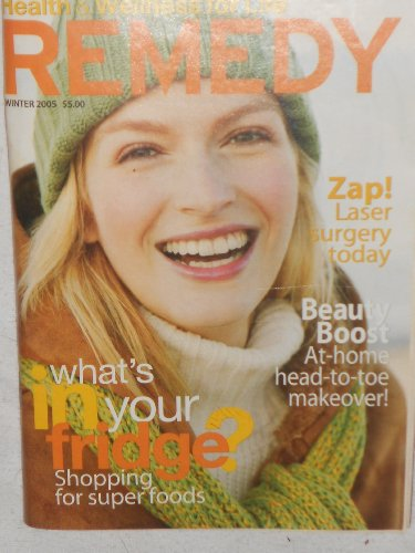 Remedy Magazine Winter 2005 Health and Wellness for Life. Zap! Laser surgery today, Beauty Boost At-Home Head-to-toe makeover!.What's in your fridge? Shopping for super foods. (2005 Laser)