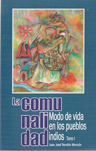 La comunalidad Modo de vida en los pueblos indios (Spanish Edition)