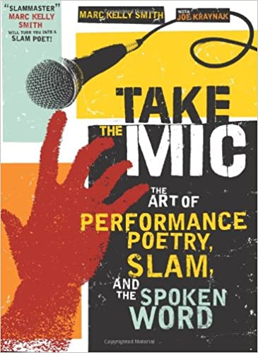 Take the Mic: The Art of Performance Poetry, Slam, and the