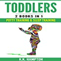 Toddlers: 2 Books in 1 - Potty Training & Sleep Training Audiobook by K K Hampton Narrated by Michael Hatak
