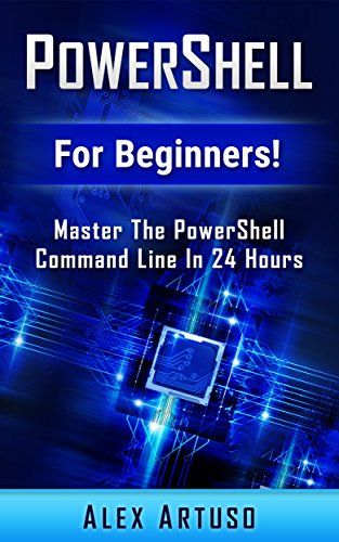 PowerShell: For Beginners! Master The PowerShell Command Line In 24 Hours (Python Programming, Javascript, Computer Programming, C++, SQL, Computer Hacking, Programming) Doc