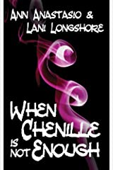 When Chenille Is Not Enough by Ann Anastasio (2013-04-02) Paperback