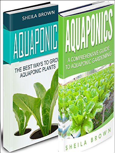 Aquaponics: A Comprehensive Guide and the Best Ways To Grow Aquaponic Plants (2 in 1 Bundle) by [Brown, Sheila]