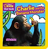 National Geographic Little Kids Wild Tales - Charlie and the Banana Monster, Peter Bently, 1426310978