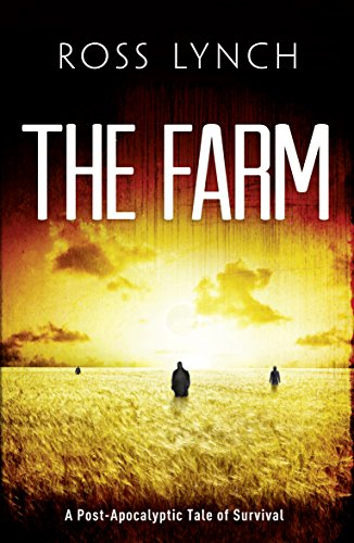 The Farm: A Post Apocalyptic Tale of Survival by [Lynch, Ross]
