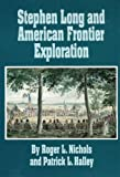Stephen Long and American Frontier Exploration, Roger L. Nichols and Patrick L. Halley, 0806127244
